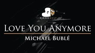 Michael Buble - Love You Anymore - Piano Karaoke / Sing Along Cover with Lyrics