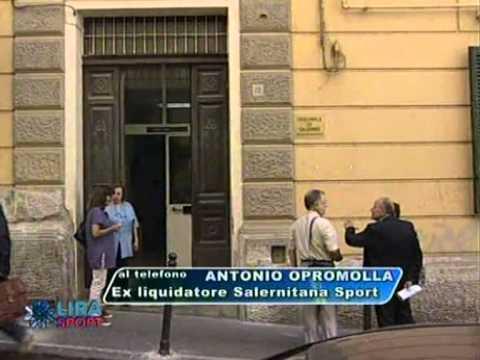 Intervista all'ex liquidatore della Salernitana Sport Antonio Opromolla del 07/07/2011