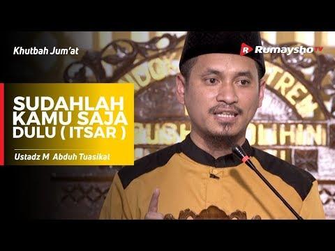 Khutbah Jum'at : Sudahlah Kamu Saja Dulu! (Itsar) - Ustadz M Abduh Tuasikal