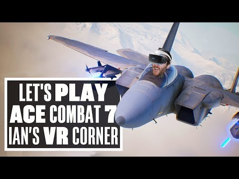 Ace Combat 7 is phenomenal in VR (if you have the stomach for it) - Ian's VR Corner