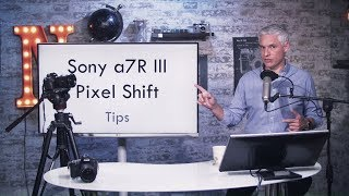 Sony a7R III Pixel Shift Shooting & Processing Tips