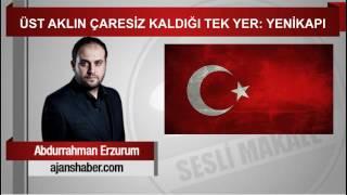 Abdurrahman Erzurum        ÜST AKLIN ÇARESİZ KALDIĞI TEK YER  YENİKAPI