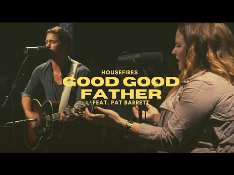 Good Good Father - HOUSEFIRES II (Featuring Pat Barrett)