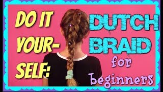 How to do a Dutch Braid on YOURSELF!!  Easy enough for beginners!!