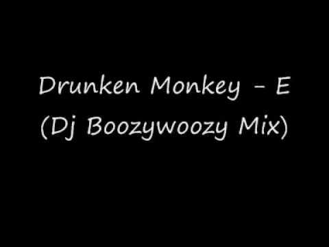 Drunken Monkey - E (Dj Boozywoozy Mix)