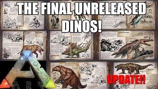 THE FINAL UNRELEASED ARK DINOS! - FULL RELEASE?! - UPDATES! - (Ark: Survival Evolved)