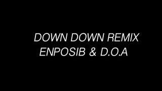 Down Down(remix).ft.D.O.A-ENPOSIB