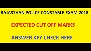 RAJASTHAN POLICE CONSTABLE EXPECTED CUT OFF MARKS 2018, Answer Key