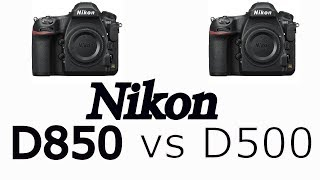 Nikon D850 vs Nikon D500 : Video features