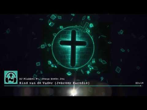 DJ Flubbel Ft. Jezus Zoekt Jou (Jorg & Jeftha) - Kind van de Vader (Jebroer & DJ Paul Parodie)