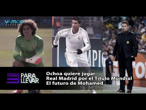 3 Para Llevar: Ochoa busca jugar, Real Madrid muy cerca del