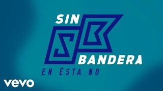 Sin Bandera - En Ésta No (Lyric Video)