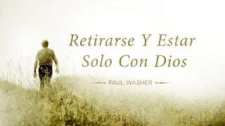 Retirarse Y Estar Solo Con Dios - Paul Washer