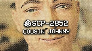 SCP-2852 - Cousin Johnny : Object Class - Keter : Mind Affecting SCP