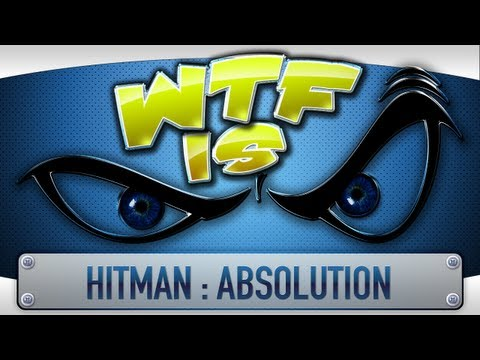 ► WTF Is... - Hitman : Absolution ?