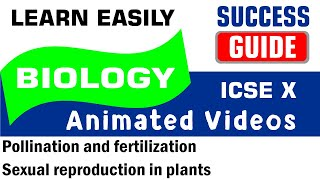 ICSE IX BIOLOGY Pollination and fertilization-1- Sexual reproduction in plants by Success Guide