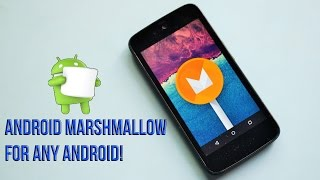 Android Marshmallow for any Android Device Project!