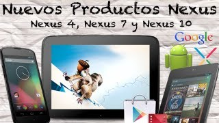 Nuevos Productos Nexus de Google - Nexus 4, Nexus 7 & Nexus 10