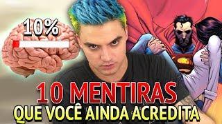 10 MENTIRAS QUE VOCÊ AINDA ACREDITA!