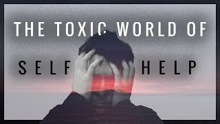 The Toxic World of Self Help: Hustle Culture, Toxic Positivity, Addiction, and Fake Gurus.