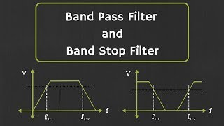 Band Pass Filter and Band Stop Filter Explained