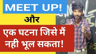 Meet Up & An incident which I can Never forget!