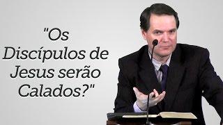 """""""Os Discípulos de Jesus serão Calados?"""" - Sérgio Lima"""