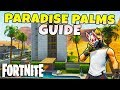 Fortnite | Paradise Palms Tips | What TO DO