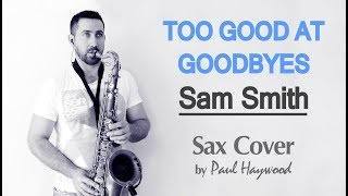 Too Good At Goodbyes 🎷 SAX COVER 🎷 (Sam Smith) - Sax Cover by Paul Haywood (Official Video)