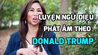 Luyện Ngữ Âm Phát Âm Tiếng Anh Theo DONALD TRUMP- Tập 1 | LanBercu TV