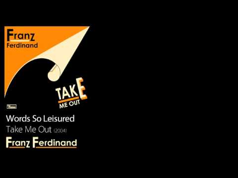 Franz Ferdinand - Words So Leisured