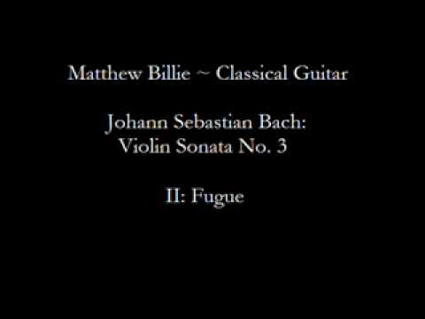 Matthew Billie - JS Bach: BWV 1005, Violin Sonata No. 3 - Movement II, Fugue