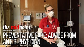 Preventative Care: Advice from an E.R. Physician | the midpoint