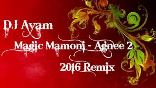 Magic Mamoni  - Agnee 2 - DJ Ayam Remix - 2k16