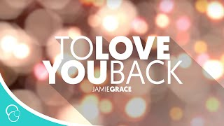 Jamie Grace Video - Jamie Grace - To Love You Back (Lyric Video)
