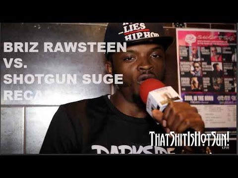 Unfinished Business Briz Rawsteen vs  Shotgun Suge Briz Recaps the Battle Says He Was Drinking The N