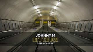 Into The Deep | Deep House Set | 2018 Mixed By Johnny M