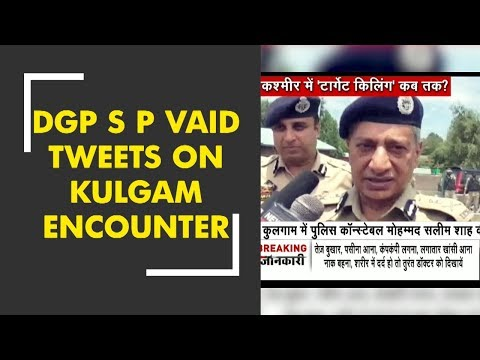 DGP S P Vaid tweets on Kulgam encounter