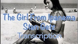The Girl From Ipanema Stan Getz Live With Astrud Gilberto Transcription