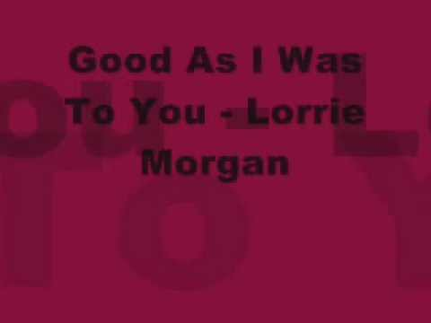 Good As I Was To You - Lorrie Morgan video