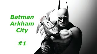 LETS PLAY: BATMAN ARKHAM CITY- part 1