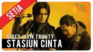 SETIA - Stasiun Cinta    Trinity