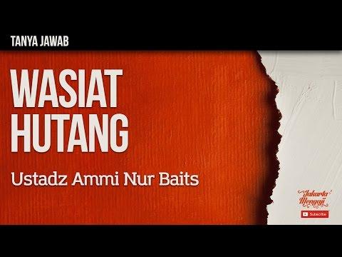 Tanya Jawab : Wasiat Hutang - Ustadz Ammi Nur Baits