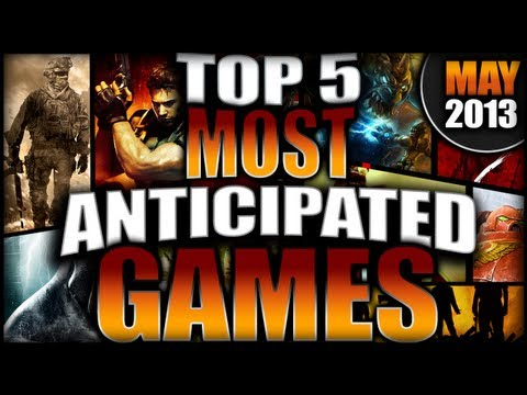 TOP 5 Most Anticipated Games of May 2013 (PC/XBOX360/PS3/WiiU)