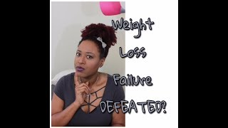 Weight loss Failure| Feeling Defeated