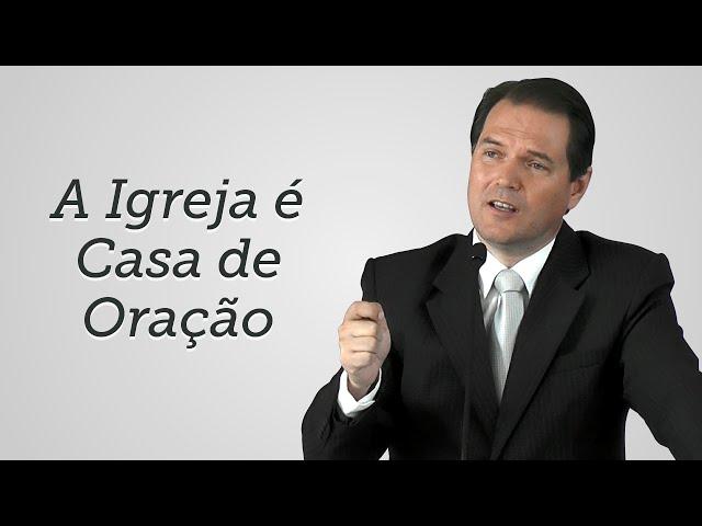 [Trecho] A Igreja é Casa de Oração - Sérgio Lima