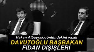 Hakan Albayrak : Başbakan Davutoğlu, Dışişleri Bakanı Fidan