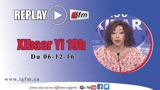 REPLAY - Xibar Yi 19h - Pr : NGONÉ NGOM - 06 Décembre 2016