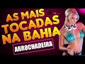 As Mais Tocadas Na Bahia ll 2017/2018 (Arrochadeira)