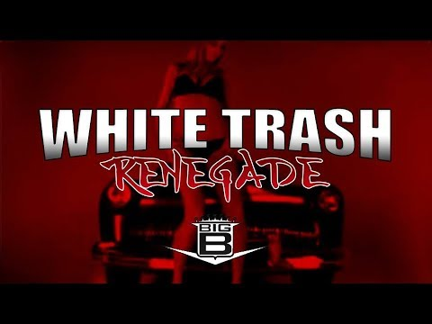 Big B white Trash Renegade video